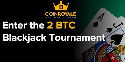 coinroyale casino 2 btc blackjack tournament